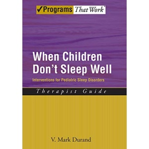 When Children Don't Sleep Well: Therapist Guide: Interventions for pediatric sleep disorders (Treatments That Work)