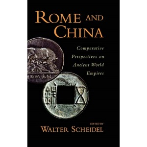 Rome and China: Comparative Perspectives on Ancient World Empires (Oxford Studies in Early Empires)