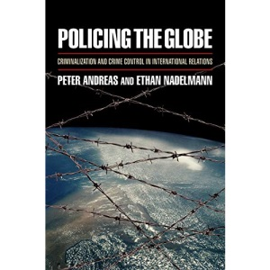 Policing the Globe: Criminalization and Crime Control in International Relations (Law in India Series Lis)