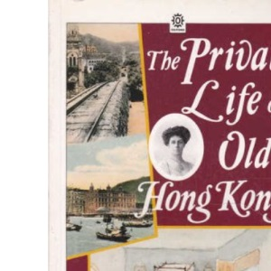The Private Life of Old Hong Kong: Western Women in the British Colony, 1841-1941