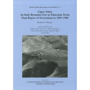 Upper Zohar, an Early Byzantine Fort in Palaestina Tertia: Final Report of Excavations in 1985-1986: Final Report of Excavations in 1985-86 (British Academy Monographs in Archaeology)