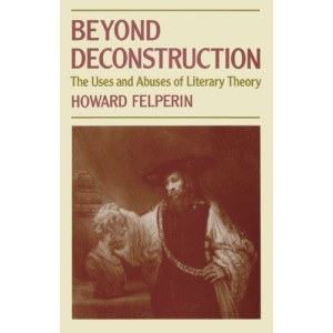 Beyond Deconstruction: The Uses and Abuses of Literary Theory