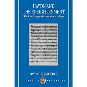 Haydn and the Enlightenment: The Late Symphonies and their Audience (Clarendon Paperbacks)