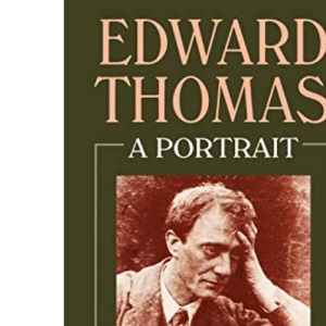 Edward Thomas: A Portrait