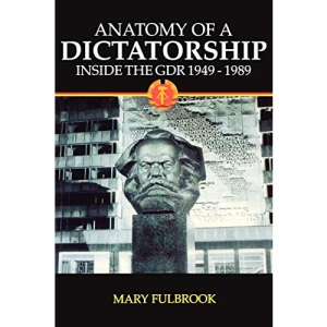 Anatomy of a Dictatorship: Inside the GDR 1949-1989 (New Oxford History of England)