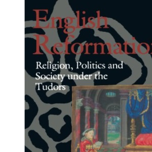English Reformations: Religion, Politics, and Society under the Tudors