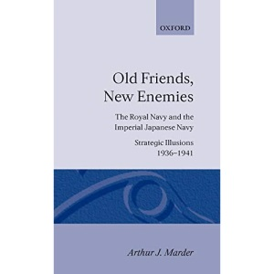 Old Friends, New Enemies: Volume 1: Strategic Illusions, 1936-1941: Royal Navy and the Imperial Japanese Navy: Strategic Illusions, 1936-1941 Vol 1