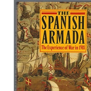 The Spanish Armada: The Experience of War in 1588