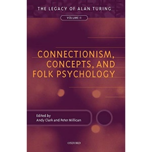Connectionism, Concepts, and Folk Psychology: The Legacy of Alan Turing, Volume II: Connectionism, Concepts and Folk Psychology Vol 2 (Mind Association Occasional Series)