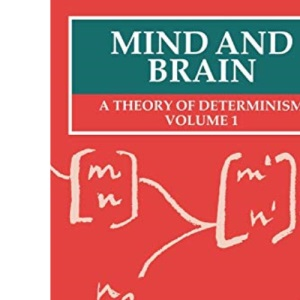 Mind and Brain: A Theory of Determinism, Volume 1: Mind and Brain Vol 1 (Clarendon Paperbacks)