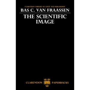 The Scientific Image (Clarendon Library of Logic and Philosophy)