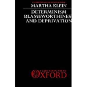 Determinism, Blameworthiness, and Deprivation (Oxford Philosophical Monographs)