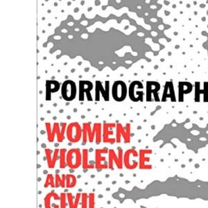 Pornography: Women, Violence, and Civil Liberties