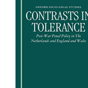 Contrasts in Tolerance: Post-War Penal Policy in the Netherlands and England and Wales (Oxford Socio-Legal Studies)