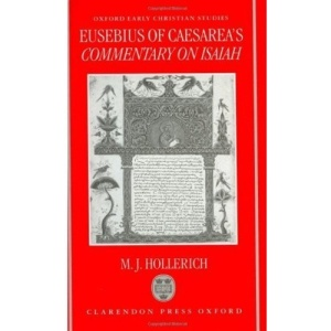 Eusebius of Caesarea's Commentary on Isaiah: Christian Exegesis in the Age of Constantine (Oxford Early Christian Studies)