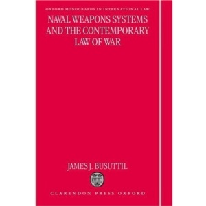 Naval Weapons Systems and the Contemporary Law of War (Oxford Monographs in International Law)