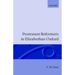 Protestant Reformers in Elizabethan Oxford (Oxford Theological Monographs)