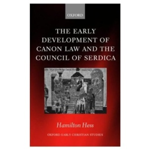 The Early Development of Canon Law and the Council of Serdica (Oxford Early Christian Studies)