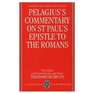 Pelagius' Commentary on St Paul's Epistle to the Romans (Oxford Early Christian Studies)