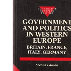 Government and Politics in Western Europe: Britain, France, Italy, Germany (Comparative European Politics)