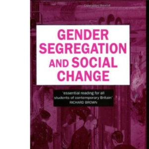Gender Segregation and Social Change: Men and Women in Changing Labour Markets (Social Change and Economic Life Initiative)