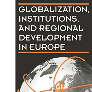 Globalization, Institutions, and Regional Development in Europe (European Science Foundation)