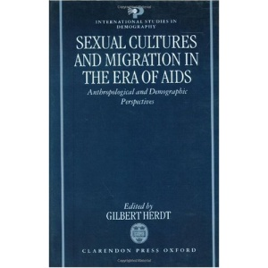 Sexual Cultures and Migration in the Era of AIDS: Anthropological and Demographic Perspectives (International Studies in Demography)