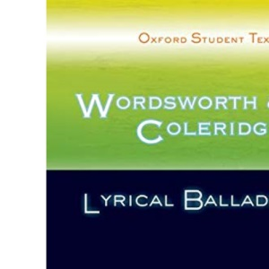 Oxford Student Texts: Wordsworth and Coleridge: Lyrical Ballads