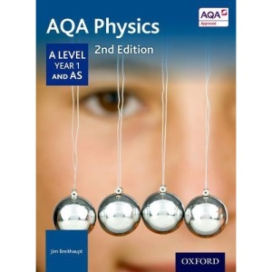 AQA Physics: A Level Year 1 and AS (AQA A Level Sciences 2014)