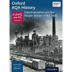 Oxford AQA History: Industrialisation and the People: Britain C1783-1885 (Oxford A Level History for AQA)