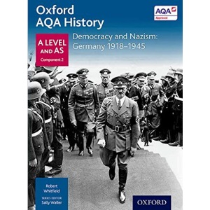 Oxford AQA History for A Level: Democracy and Nazism: Germany 1918-1945 (Oxford A Level History for AQA)
