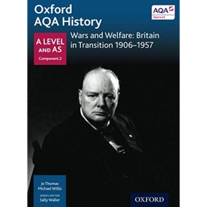 Oxford AQA History for A Level: Wars and Welfare: Britain in Transition 1906-1957 (Aqa a Level History)