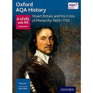 Oxford AQA History for A Level: Stuart Britain and the Crisis of Monarchy 1603-1702 (Oxford A Level History for AQA)