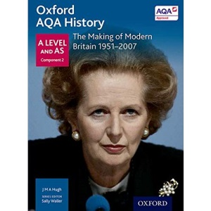 Oxford AQA History for A Level: The Making of Modern Britain 1951-2007 (Oxford A Level History for AQA)