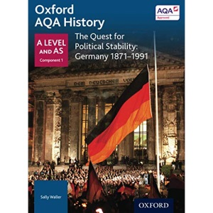 Oxford AQA History for A Level: The Quest for Political Stability: Germany 1871-1991 (Aqa a Level History)