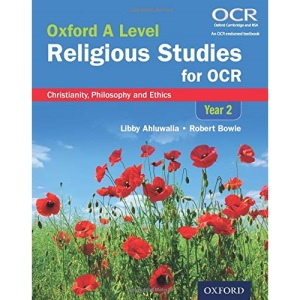 Oxford A Level Religious Studies for OCR: Christianity, Philosophy and Ethics