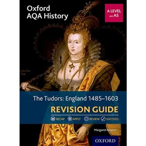 Oxford AQA History for A Level: The Tudors: England 1485-1603 Revision Guide: With all you need to know for your 2021 assessments