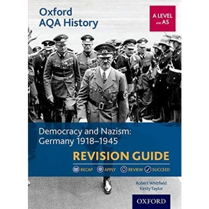 Oxford AQA History for A Level: Democracy and Nazism: Germany 1918-1945 Revision Guide: With all you need to know for your 2021 assessments