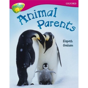 Oxford Reading Tree: Stage 10A: TreeTops More Non-Fiction: Animal Parents (Treetops Non Fiction)