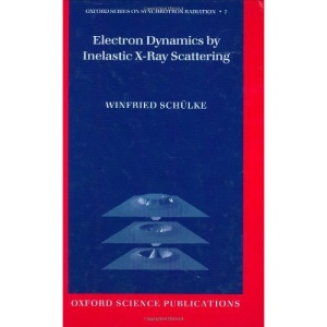 Electron Dynamics by Inelastic X-Ray Scattering (Oxford Series on Synchrotron Radiation)
