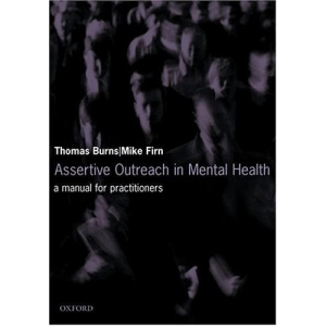 Assertive Outreach in Mental Health: A manual for practitioners (Oxford Medical Publications)