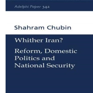 Wither Iran?: Reform, Domestic Politics and National Security (Adelphi series)