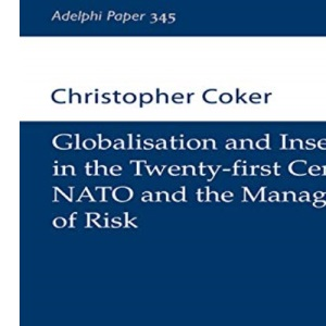 Globalisation and Insecurity in the Twenty-first Century: NATO and the Management of Risk (Adelphi Papers)