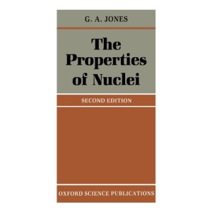 The Properties of Nuclei (Oxford Physics)