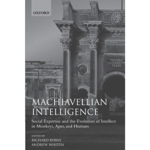 Machiavellian Intelligence: Social Expertise and the Evolution of Intellect in Monkeys, Apes, and Humans (Oxford Science Publications)