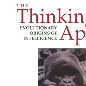 The Thinking Ape: Evolutionary Origins of Intelligence