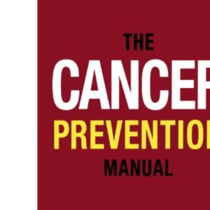 The Cancer Prevention Manual: Simple Rules to Reduce the Risks (Oxford Medical Publications)