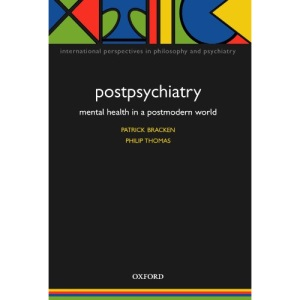 Postpsychiatry: Mental health in a postmodern world (International Perspectives in Philosophy & Psychiatry)