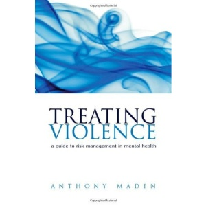 Treating Violence: A guide to risk management in mental health