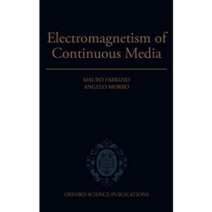 Electromagnetism of Continuous Media: Mathematical Modelling and Applications (Oxford Mathematical Monographs)